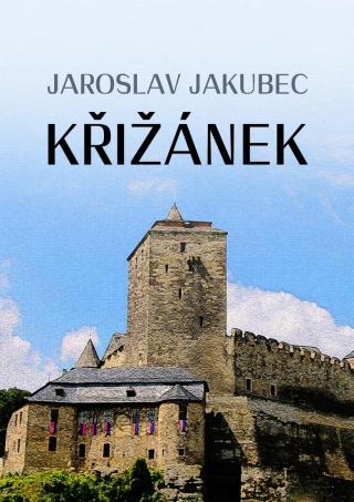 Křižánek - Jakubec Jaroslav [E-kniha]